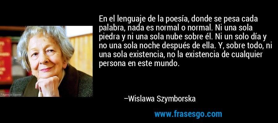 frase-en_el_lenguaje_de_la_poesia_donde_se_pesa_cada_palabra_nad-wislawa_szymborska